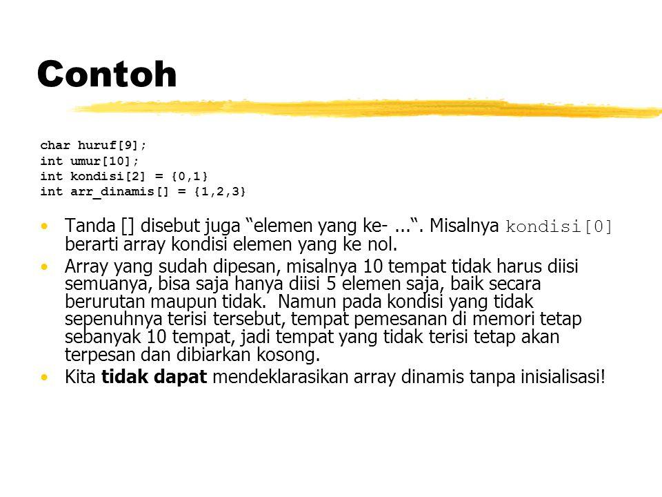 Contoh char huruf[9]; int umur[10]; int kondisi[2] = {0,1} int arr_dinamis[] = {1,2,3}
